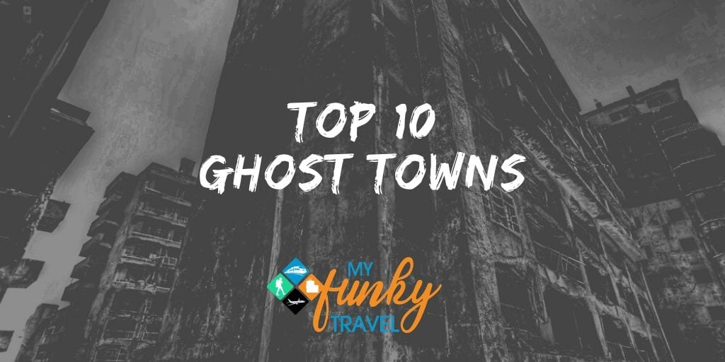 10 Ghost Towns from around the World